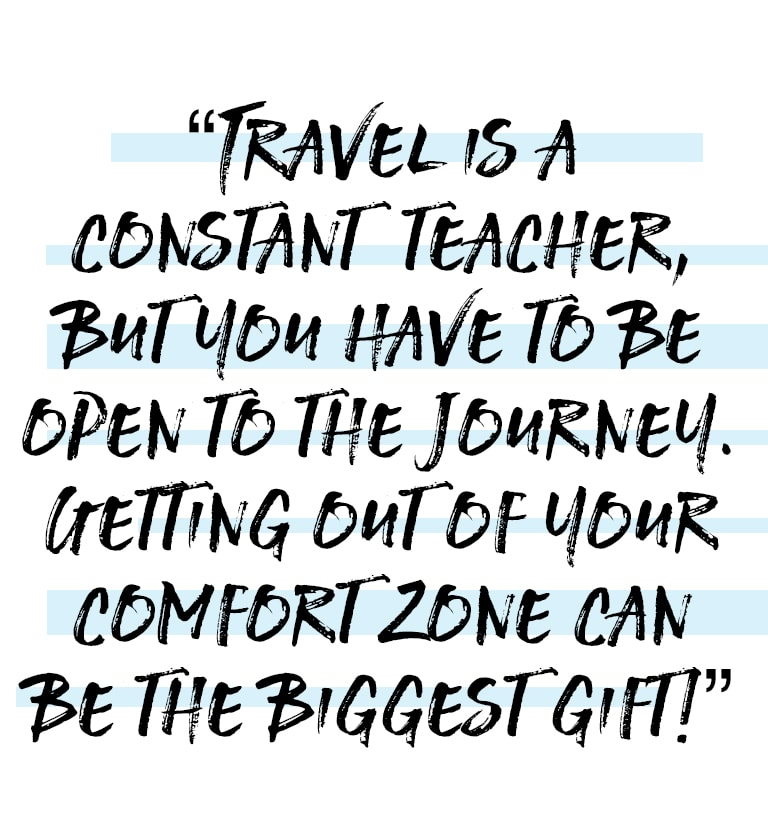 Travel is a constant teacher